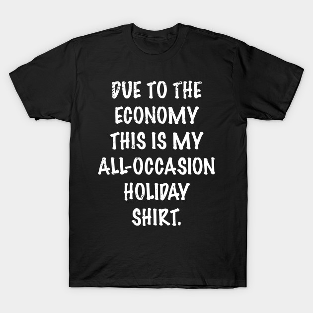 Funny Bad Economy All Holiday T Shirt