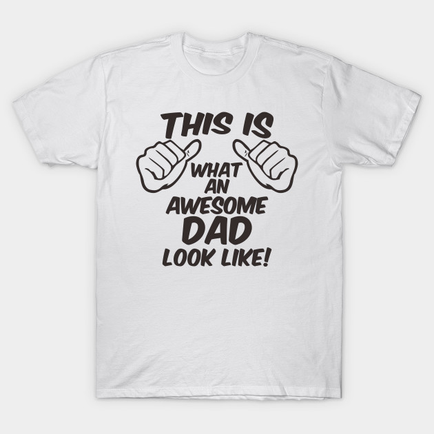 a73f8d4a AWESOME DAD - Awesome Dad Gifts - T-Shirt | TeePublic
