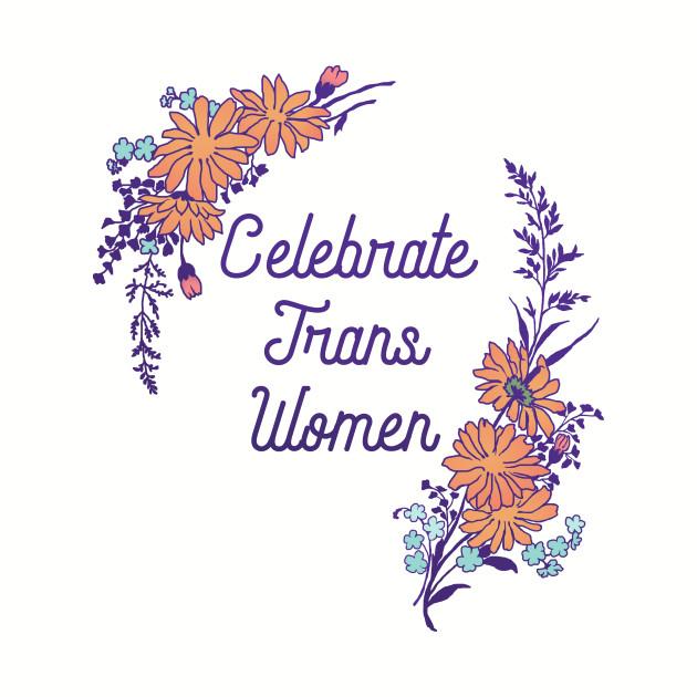 Celebrate Trans Women