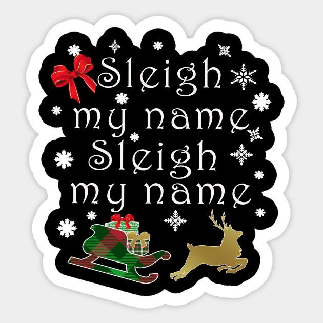 Top Funny Christmas Pun sleigh My Name