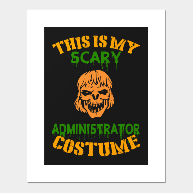 This Is My Scary Administrator Costume