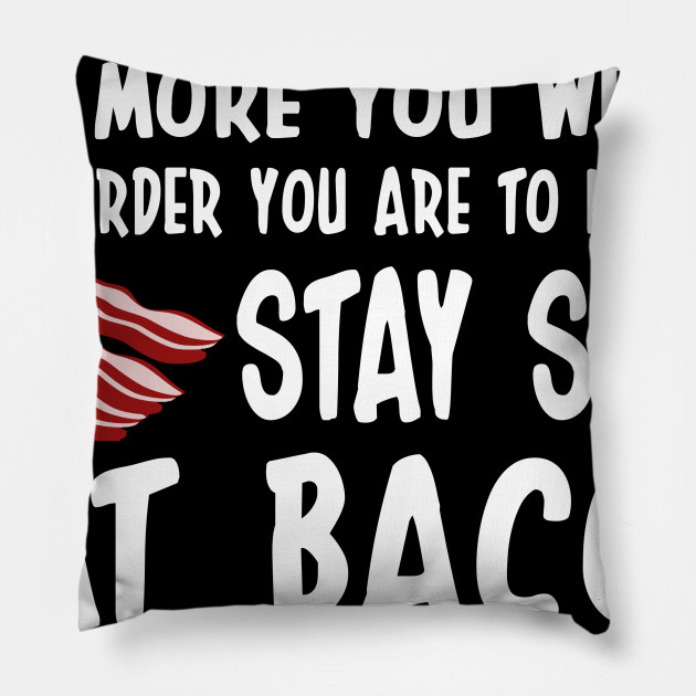 More You Weigh Hard Stay Safe Eat Bacon Funny Bacon Gift Pillow