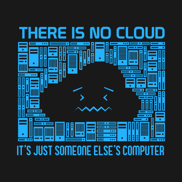 There Is No Cloud It's Computer - Cloud Computing - T-Shirt ...