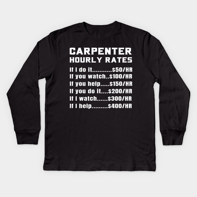86a1bf5f8d Funny Carpenter Hourly Rates Price List Sarcastic Gift Idea Kids Long  Sleeve T-Shirt