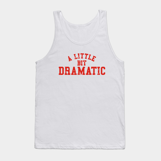 59d9c573fb52f9 Mean Girls – A Little Bit Dramatic - Meme - Tank Top
