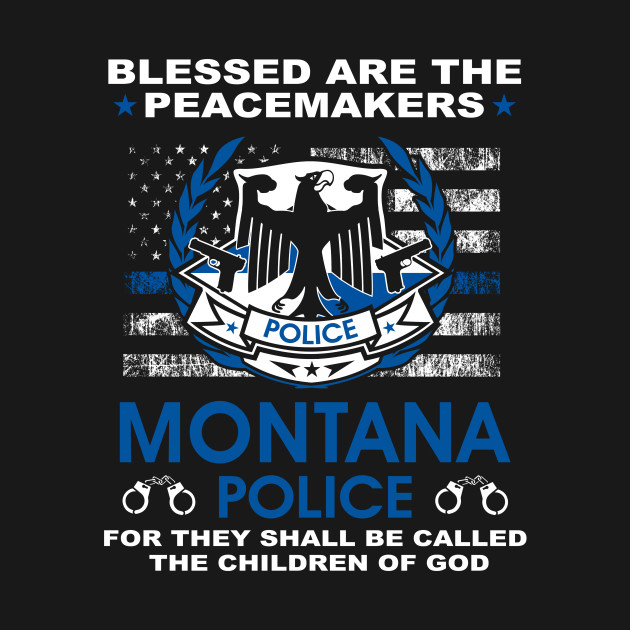 Montana Police  – Blessed Are The PeaceMakers