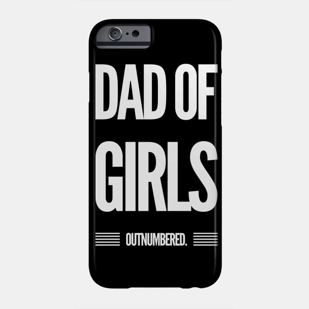 Dad of Girls Outnumbered Father's Day Gift Phone Case