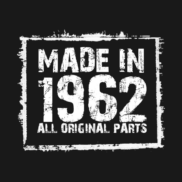 Made In 1962 All Original Parts – Funny T