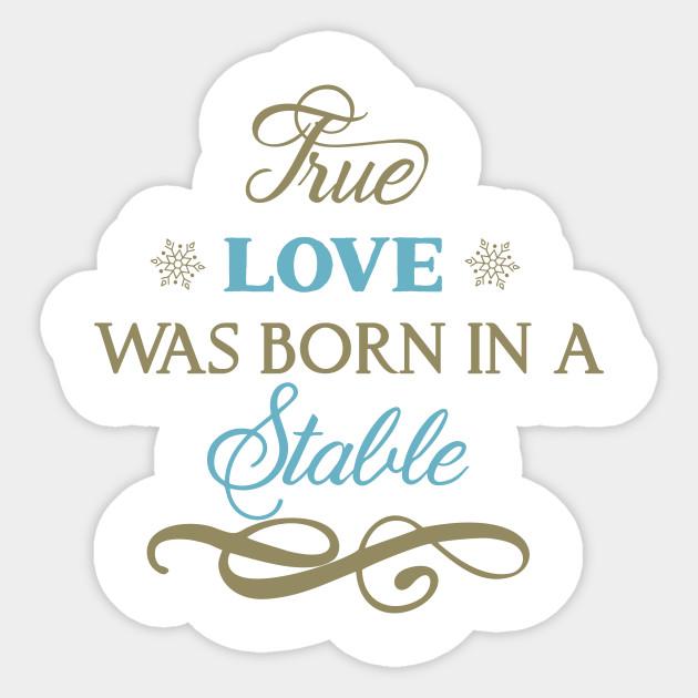 True Love Jesus True Love Was Born In Stable Sticker Teepublic