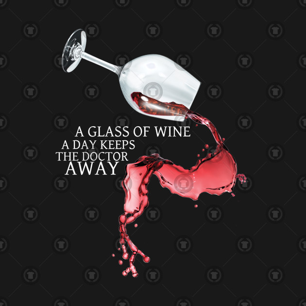 A Glass of Wine a Day Keeps the Doctor Away!