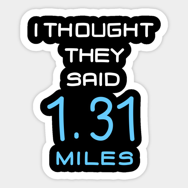 I Thought 13.1 Half Marathon Runner Running Gift by theteebee