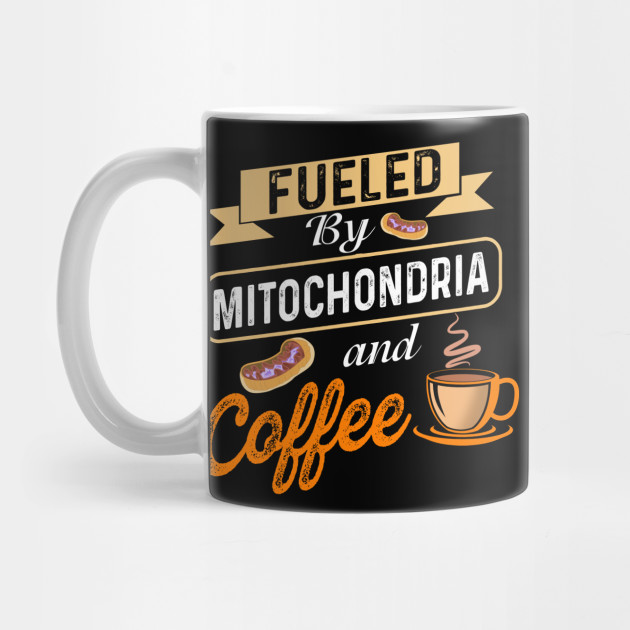 Fueled By Mitochondria and Coffee T-Shirt, STEM, Science by teeanimals