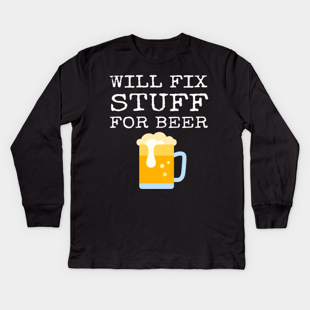 3840b65548 Funny Janitor Handyman Gift Will Fix Stuff For Beer Kids Long Sleeve T-Shirt