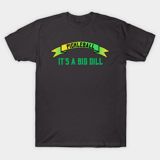 bc6896299 Pickleball It's a Big Dill Funny Pickleball Shirt - Pickleballfunny ...