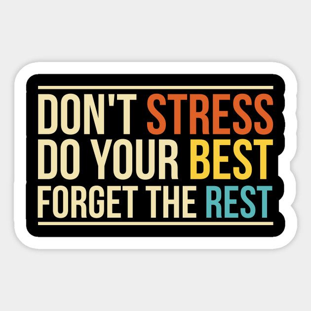 Don't Stress Do Your Best Forget The Rest - Stress Gift Ideas ...