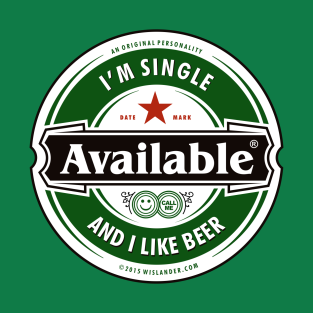 Single and Like Beer t-shirts