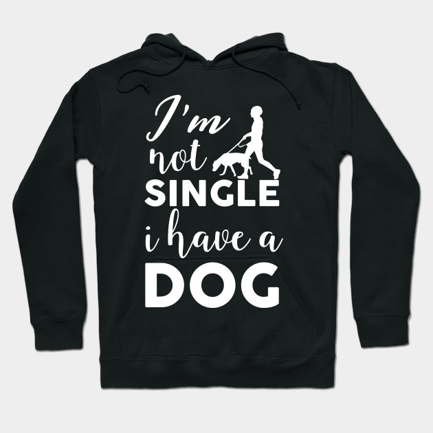 Im Not Single I Have a Dog for Dog Lovers Sweatshirt