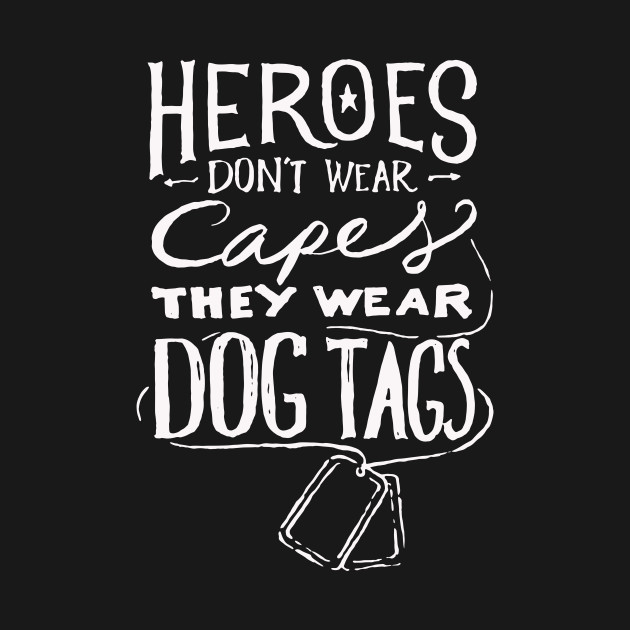 Heroes Don't Ware Capes They Wear Dog Tags