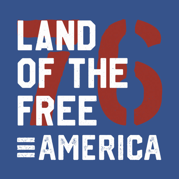 Land Of The Free America Since 1776