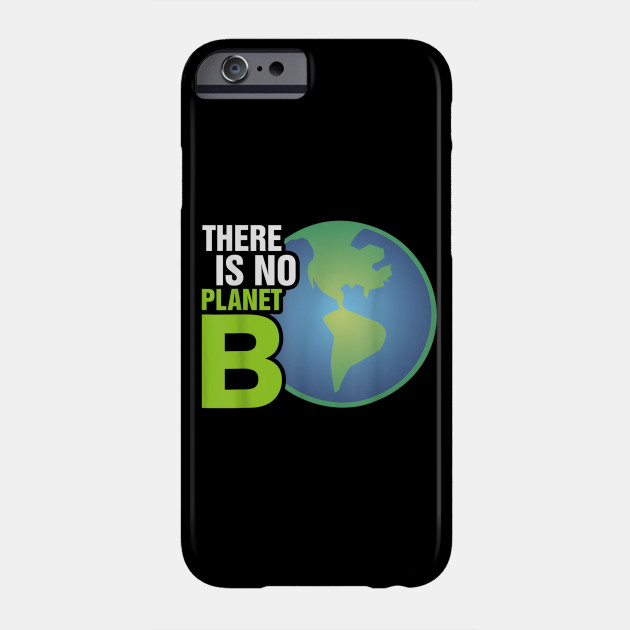 There Is No Planet B - Science Earth Day 2019 T-Shirt Phone Case