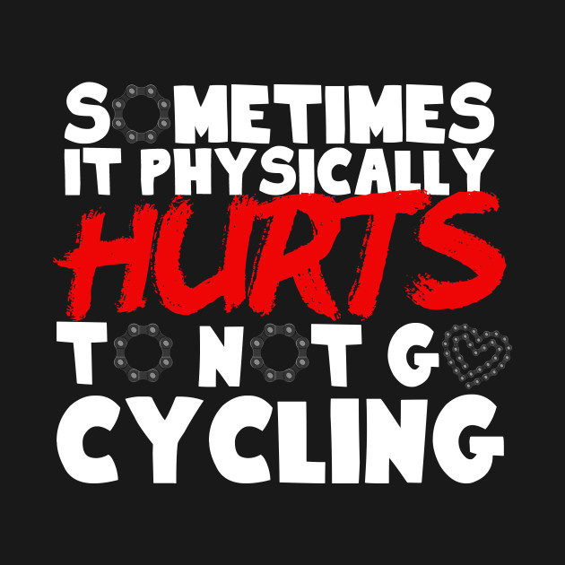 It Physically Hurts To Not Go Cycling