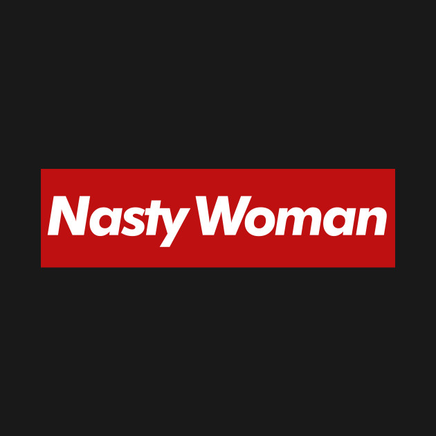 Nasty Woman - Supreme