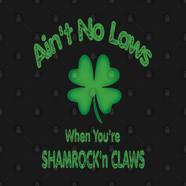Ain't No Laws When You're Shamrock'n Claws