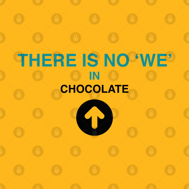 There is no 'we' in chocolate by Blacklinesw9