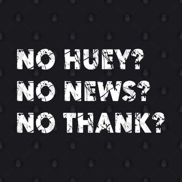 No-huey-no-news-no-thanks