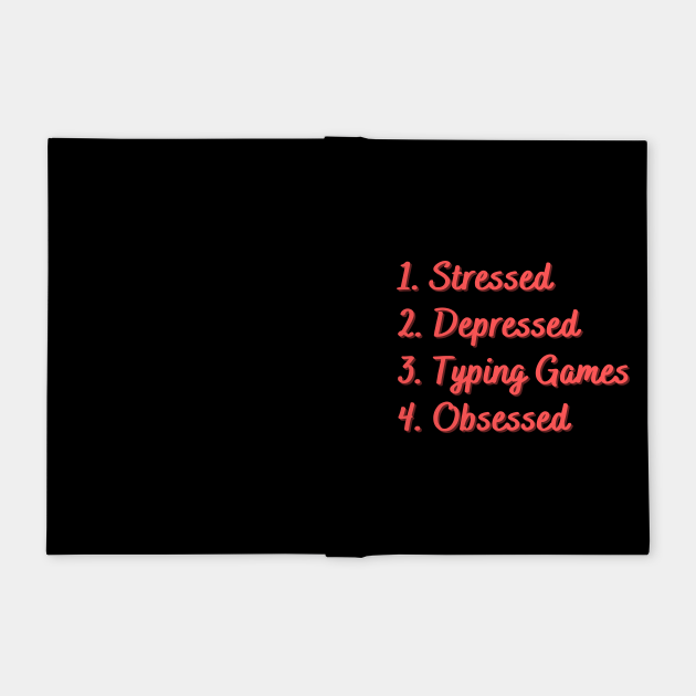 Stressed. Depressed. Typing Games. Obsessed.