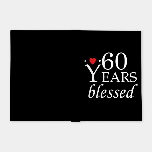 Birthday Shirts - Custom Birthday Shirt - 60 years blessed- Cute 60th Birthday Shirt - Gift for Friend's 60th Birthday - 60 years blessed/ unisex
