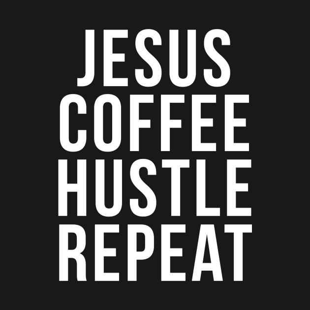 Jesus Coffe Hustle Repeat