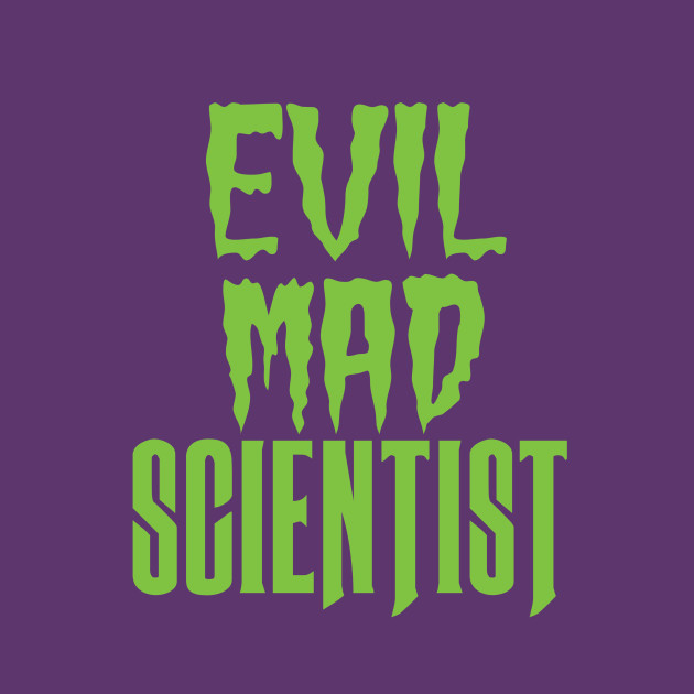 Evil Mad Scientist