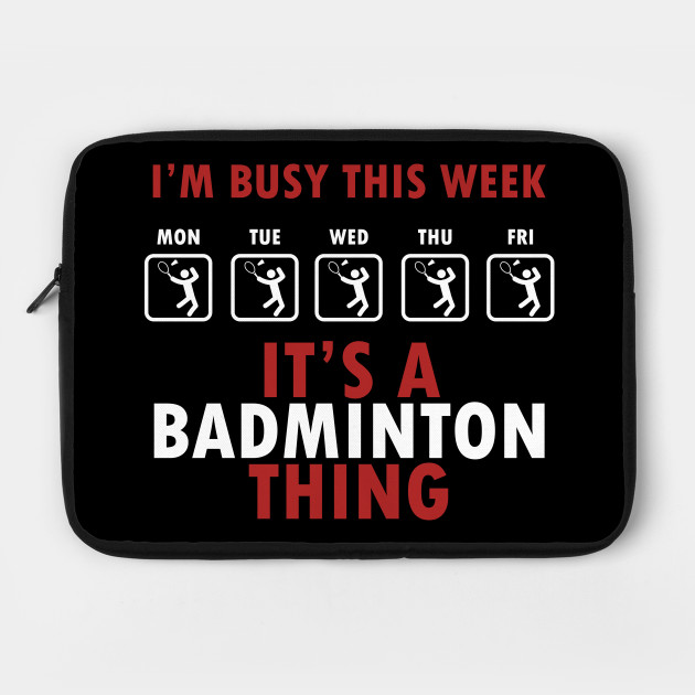 Serve Racquet Court Racket Rally Shuttlecock I'm Busy This Week It's A Badminton Thing