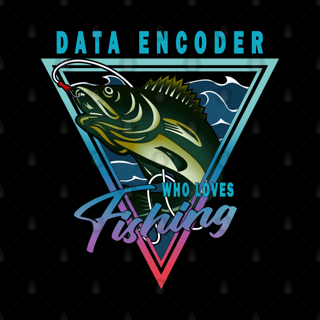 Data Encoder Who Loves Fishing Quote