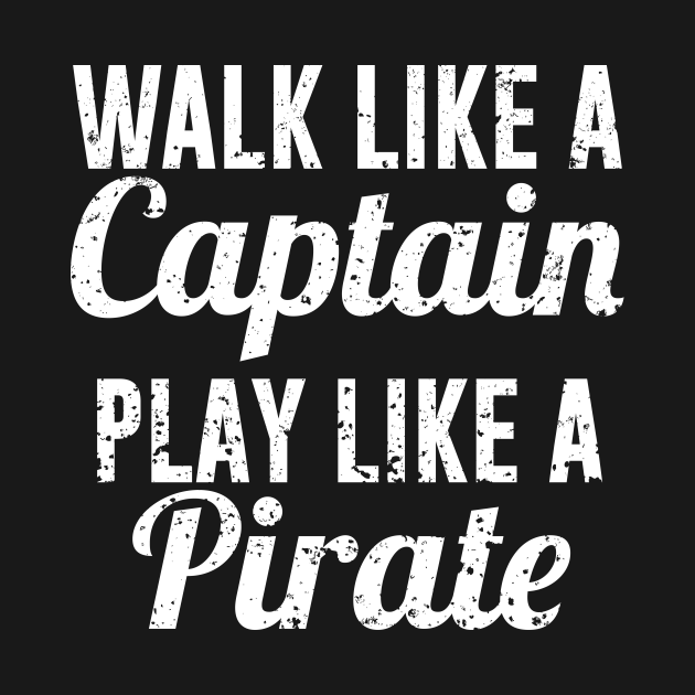 Walk Like a Captain Play like a Pirate