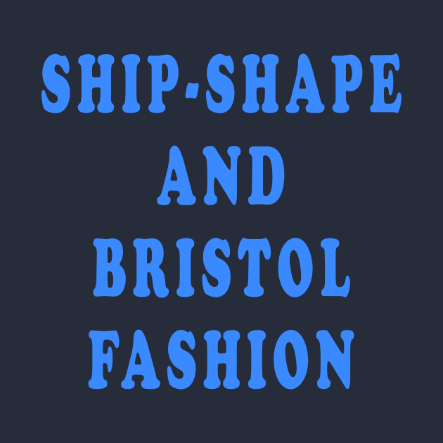 Ship-Shape and Bristol Fashion