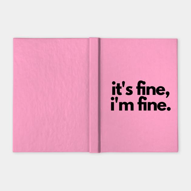 It's fine, I'm fine - N o t e b o o k