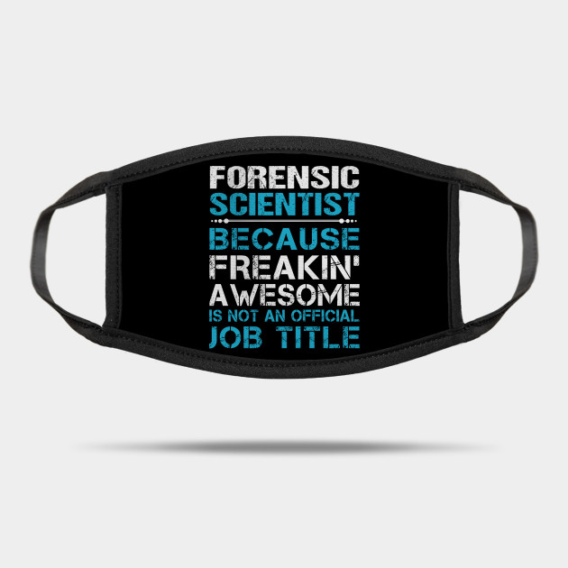 Forensic Scientist T Shirt Custom Graphic Freaking Awesome Job Gift Item Tee Forensic Scientist Mask Teepublic