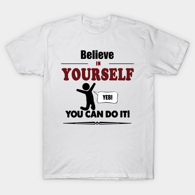 Believe Motivation Inspiring Quote Success Gift Day T Shirt