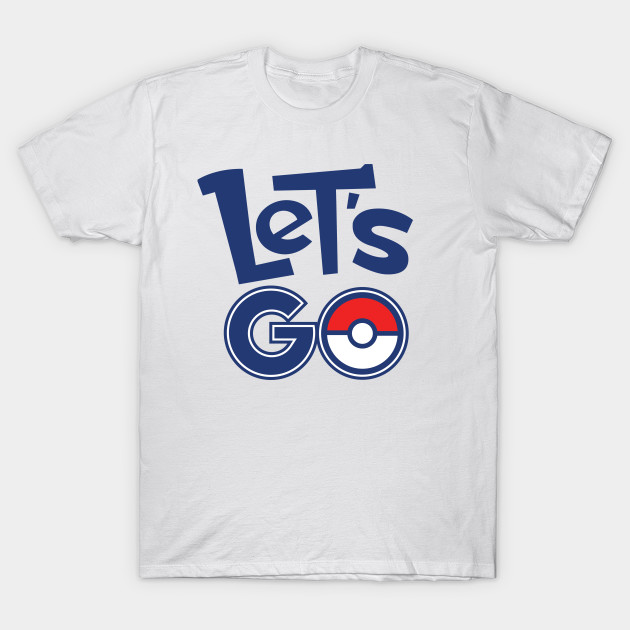dc1fd61dca56 Pokémon GO Let s Go by PokeGO - Pokemon - T-Shirt