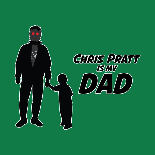 Chris Pratt is my dad