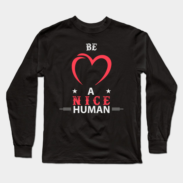 Be A Nice Human Design Long Sleeve T-Shirt