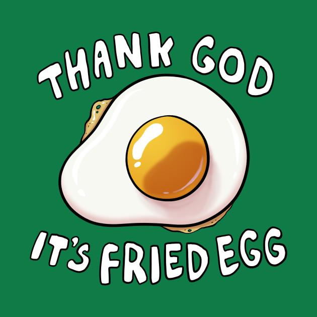Thank God It's Fried Egg