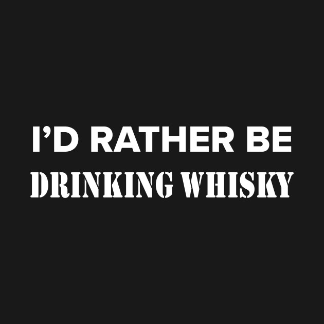 a3eabe24e ... Funny whisky quote for whisky drinker - i'd rather be drinking whisky -  men