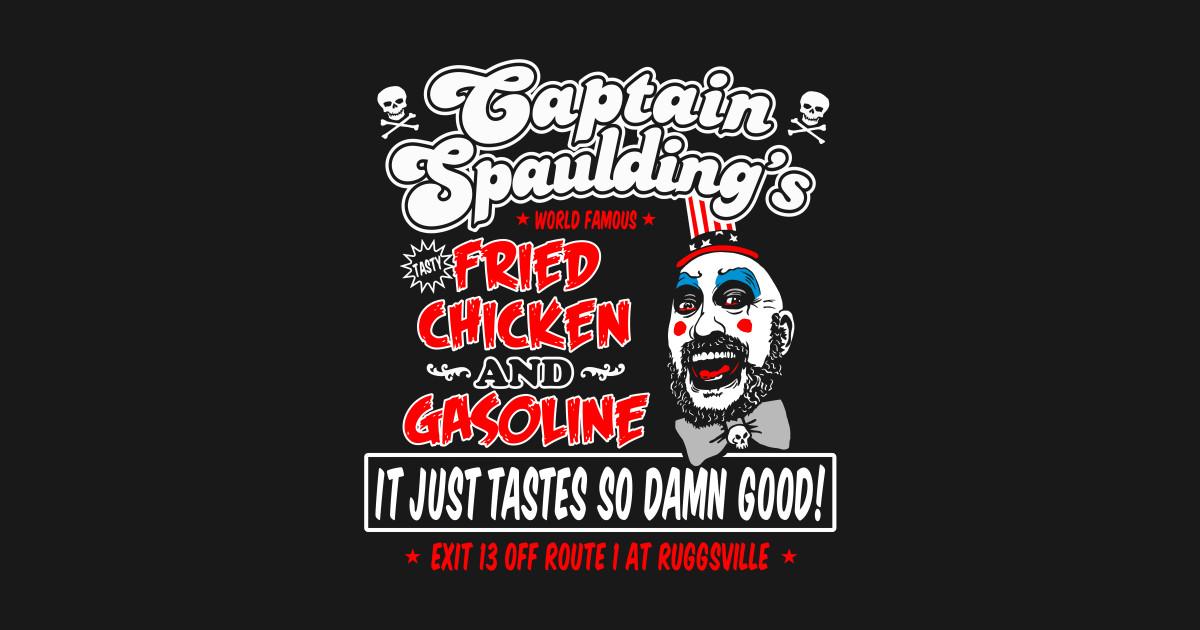 Captain Spaulding Fried Chicken and Gasoline - Mashup - T ...