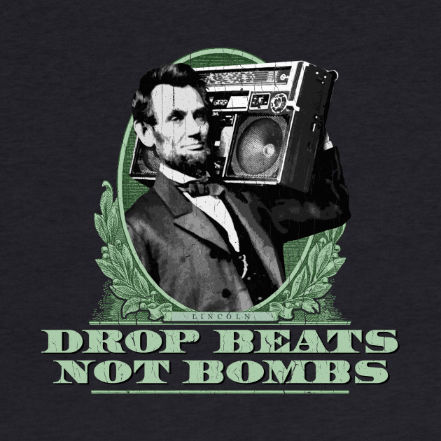 Drop Beats Not Bombs - Abe Lincoln (distressed look)