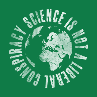 Science Is Not A Liberal Conspiracy t-shirts