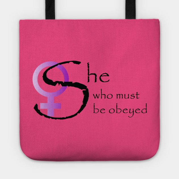 She who must be obeyed