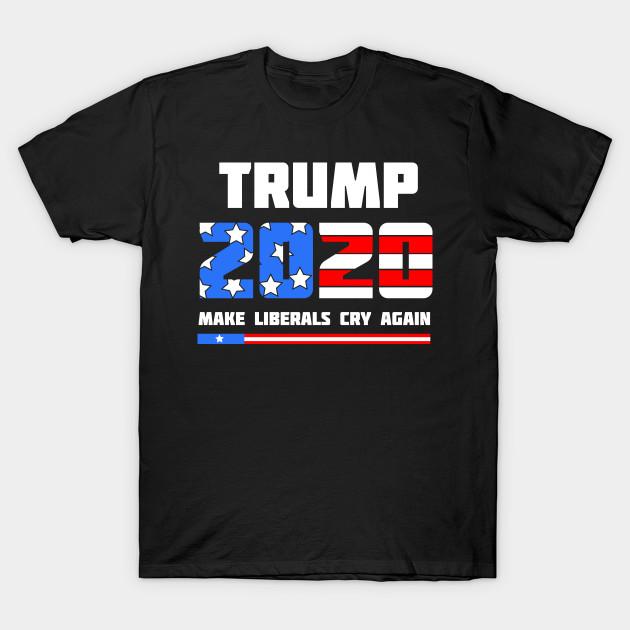 a02fde71e Trump 2020 Make Liberals Cry Again T-Shirt Political President Elections  Vote Republicans Gift Tee Tshirt T-Shirt